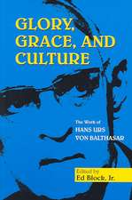 Glory, Grace, and Culture:  Interdisciplinary Prespectives on the Work of Hans Urs Von Balthasar