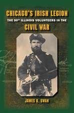 Chicago's Irish Legion: The 90th Illinois Volunteers in the Civil War