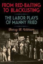 From Red-Baiting to Blacklisting: The Labor Plays of Manny Fried