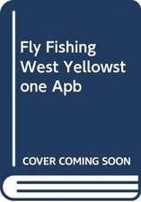 FLY FISHING WEST YELLOWSTONE APB