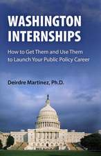 Washington Internships:  How to Get Them and Use Them to Launch Your Public Policy Career