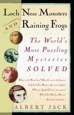 Loch Ness Monsters and Raining Frogs:  The World's Most Puzzling Mysteries Solved