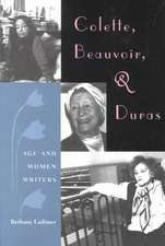 Colette, Beauvoir, and Duras:  Age and Women Writers