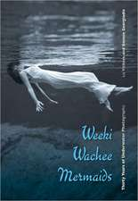 Weeki Wachee Mermaids:  Thirty Years of Underwater Photography