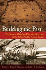 Building the Past:  Prehistoric Wooden Post Architecture in the Ohio Valley-Great Lakes