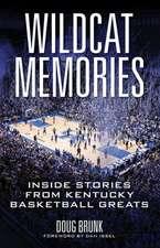 Wildcat Memories:  Inside Stories from Kentucky Basketball Greats