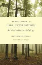 The Achievement of Hans Urs Von Balthasar: An Introduction to His Trilogy