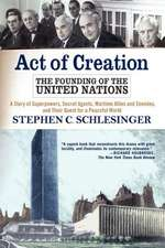 Act of Creation: The Founding of the United Nations