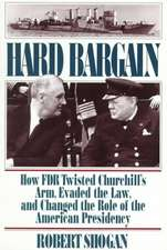 Hard Bargain: How FDR Twisted Churchill's Arm, Evaded The Law, And Changed The Role Of The American Presidency