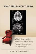 What Freud Didn't Know: A Three-Step Practice for Emotional Well-Being through Neuroscience and Psychology