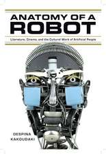 Anatomy of a Robot: Literature, Cinema, and the Cultural Work of Artificial People