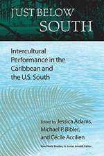 Just Below South:  Intercultural Performance in the Caribbean and the U.S. South