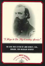 """""""I Hope to Do My Country Service"""":  The Civil War Letters of John Bennitt, M.D., Surgeon, 19th Michigan Infantry"""