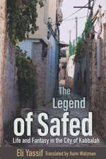 The Legend of Safed: Life and Fantasy in the City of Kabbalah