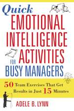 Quick Emotional Intelligence Activities for Busy Managers: 50 Team Exercises That Get Results in Just 15 Minutes: 50 Team Exercises That Get Results in Just 15 Minutes