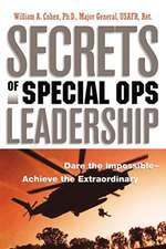Secrets of Special Ops Leadership: Dare the Impossible -- Achieve the Extraordinary