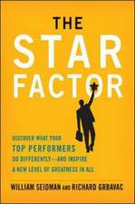 The Star Factor: Discover What Your Top Performers Do Differently--and Inspire a New Level of Greatness in All
