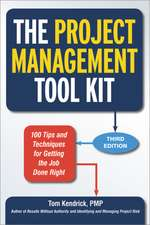 The Project Management Tool Kit: 100 Tips and Techniques for Getting the Job Done Right: 100 Tips and Techniques for Getting the Job Done Right