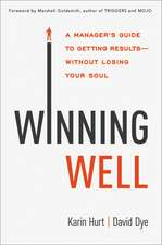 Winning Well: A Manager's Guide to Getting Results---Without Losing Your Soul