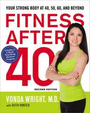 Fitness After 40: Your Strong Body at 40, 50, 60, and Beyond