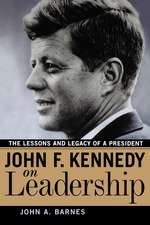 John F. Kennedy on Leadership: The Lessons and Legacy of a President