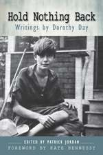 Hold Nothing Back:  Writings by Dorothy Day