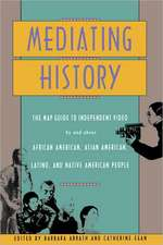 Mediating History:  The Map Guide to Independent Video by and about African Americans, Asian Americans, Latino, and Native American People