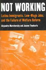 Not Working:  Latina Immigrants, Low-Wage Jobs, and the Failure of Welfare Reform