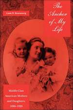 The Anchor of My Life:  Middle-Class American Mothers and Daughters, 1880-1920