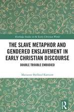 The Slave Metaphor and Gendered Enslavement in Early Christian Discourse