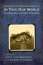 Charlotte Perkins Gilman's in This Our World and Uncollected Poems