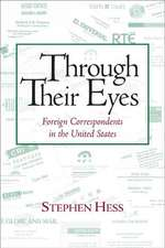 Through Their Eyes: Foreign Correspondents in the United States