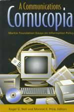 A Communications Cornucopia: Markle Foundation Essays on Information Policy