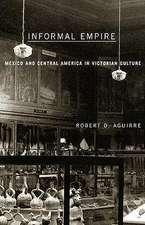 Informal Empire: Mexico And Central America In Victorian Culture