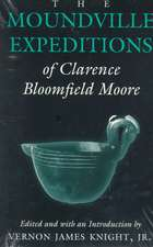 The Moundville Expeditions of Clarence Bloomfield Moore: Clarence Bloomfield Moore