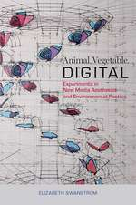 Animal, Vegetable, Digital: Experiments in New Media Aesthetics and Environmental Poetics
