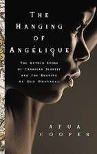 The Hanging of Angelique:  The Untold Story of Canadian Slavery and the Burning of Old Montreal