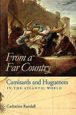 From a Far Country from a Far Country:  Camisards and Huguenots in the Atlantic World