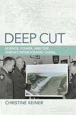 Deep Cut: Science, Power, and the Unbuilt Interoceanic Canal