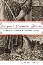 Georgia's Frontier Women:  Female Fortunes in a Southern Colony