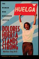 Dolores Huerta Stands Strong: The Woman Who Demanded Justice