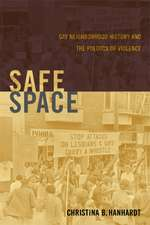 Safe Space:  Gay Neighborhood History and the Politics of Violence