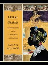 Legal Fictions:  Constituting Race, Composing Literature