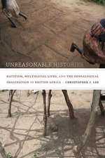Unreasonable Histories:  Nativism, Multiracial Lives, and the Genealogical Imagination in British Africa