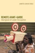 Remote Avant-Garde:  Aboriginal Art Under Occupation