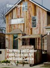 Entry Points:  The Vera List Center Field Guide on Art and Social Justice No. 1