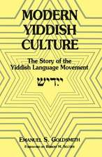 Modern Yiddish Culture:  The Story of the Yiddish Language Movement (Expanded)