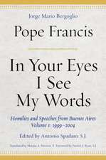 In Your Eyes I See My Words: Homilies and Speeches from Buenos Aires, Volume 1: 1999-2004