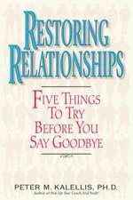 Restoring Relationships: Five Things to Try Before You Say Goodbye