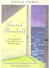 Sacred Threshold: Crossing the Inner Barrier to a Deeper Love